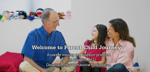 Welcome to Parent Child Journey, a parent training and support program by Dan Shapiro, M.D., Developmental Behavioral Pediatrician